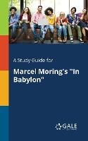 "A Study Guide For Marcel Moring's ""in Babylon"""