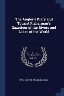 Angler's Diary And Tourist Fisherman's Gazetteer Of The Rivers And Lakes Of The World