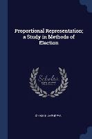 Proportional Representation; A Study In Methods Of Election