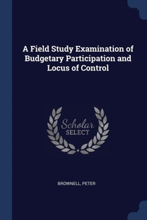 Field Study Examination Of Budgetary Participation And Locus Of Control