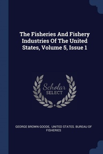 Fisheries And Fishery Industries Of The United States, Volume 5, Issue 1