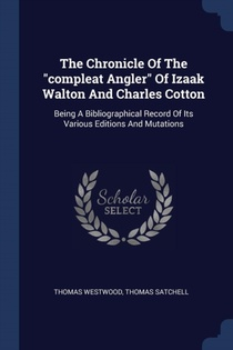 Chronicle Of The Compleat Angler Of Izaak Walton And Charles Cotton