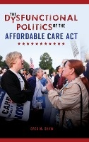 Dysfunctional Politics Of The Affordable Care Act