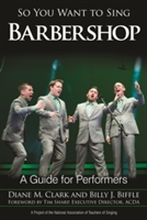 So You Want To Sing Barbershop : A Guide For Performers