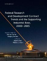 Federal Research And Development Contract Trends And The Supporting Industrial Base, 2000-2015