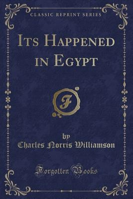 Its Happened In Egypt (classic Reprint)