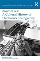 Brainwaves: A Cultural History Of Electroencephalography