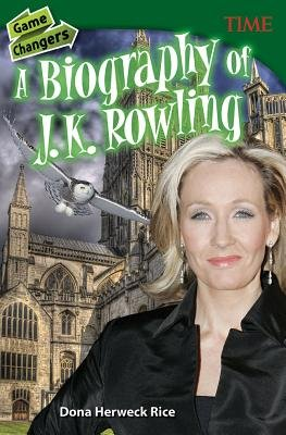 Game Changers A Biography of J. K. Rowling
