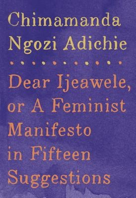 Dear Ijeawele, or A Feminist Manifesto in Fiftee