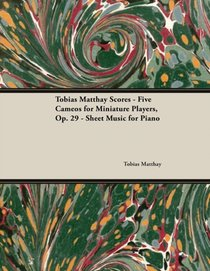Tobias Matthay Scores - Five Cameos For Miniature Players, Op. 29 - Sheet Music For Piano
