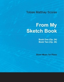 Tobias Matthay Scores - From My Sketch Book, Book One (op. 24) And Two (op. 26) - Sheet Music For Piano
