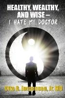 Healthy, Wealthy, And Wise - I Hate My Doctor