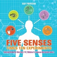 Five Senses Times Ten Experiments - Science Book For Kids Age 7-9 - Children's Science Education Books