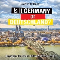 Is It Germany Or Deutschland? Geography 4th Grade Children's Europe Books