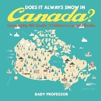 Does It Always Snow In Canada? Geography 4th Grade Children's Canada Books
