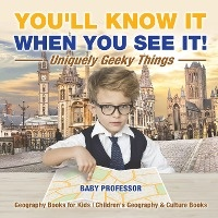 You'll Know It When You See It! Uniquely Geeky Things - Geography Books For Kids Children's Geography & Culture Books