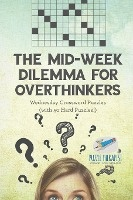 Mid-week Dilemma For Overthinkers - Wednesday Crossword Puzzles (with 50 Hard Puzzles!)