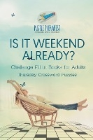 Is It Weekend Already? - Thursday Crossword Puzzles - Challenge Fill In Books For Adults