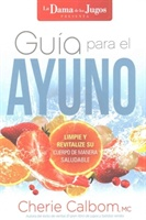 Guia Para El Ayuno / The Juice Lady's Guide to Fasting