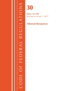 Code Of Federal Regulations, Title 30 Mineral Resources 1-199, Revised As Of July 1, 2017