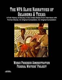 Wpa Slave Narratives Of Oklahoma & Texas