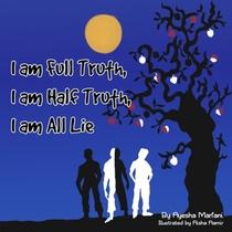 I Am Full Truth, I Am Half Truth, I Am All Lie