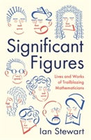 Significant Figures : Lives And Works Of Trailblazing Mathematicians