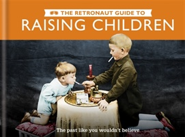 Retronaut Guide To Raising Children