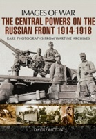 Central Powers On The Russian Front 1914 -1918