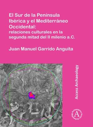 El Sur De La Peninsula Iberica Y El Mediterraneo Occidental: Relaciones Culturales En La Segunda Mitad Del Ii Milenio A.c.