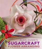 Alan Dunn's Sugarcraft Flower Arranging