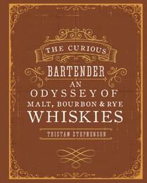 Curious Bartender: An Odyssey Of Malt, Bourbon & Rye Whiskies