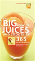 Big Book Of Juices And Smoothies: 365 Natural Blends For Health And
