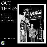 Out There:: The Transcendent Life And Art Of Burt Shonberg