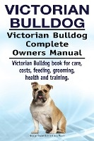 Victorian Bulldog. Victorian Bulldog Complete Owners Manual. Victorian Bulldog Book For Care, Costs, Feeding, Grooming, Health And Training.