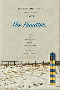 The Frontier: 28 Contemporary Ukrainian Poets - An Anthology