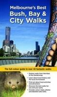 Melbourne's Best Bush, Bay & City Walks Revised Edition