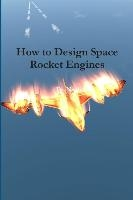 How To Design Space Rocket Engines