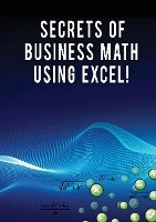 Secrets Of Business Math Using Excel!