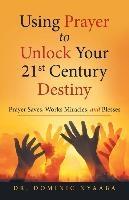 Using Prayer To Unlock Your 21st Century Destiny