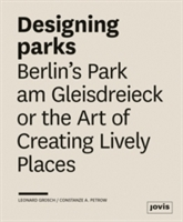Designing Parks: Berlin's Park Am Gleisdreieck Or The Art Of Creating Lively Places