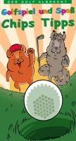 Der Golf Albrecht. Golfspiel und Spaß - Chips Tipps