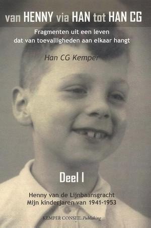 Van Henny via Han tot Han C.G. - I Henny van de Lijnbaansgracht - Mijn kinderjaren van 1941-1953
