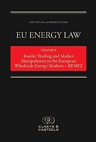 Eu Energy Law, Volume 10: Insider Trading And Market Manipulation In The European Wholesale Energy Markets - Remit