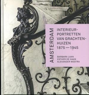 Amsterdam. Interieurportretten van grachtenhuizen 1875-1945