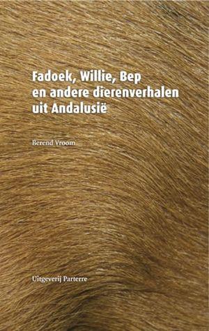 Fadoek, Willie, Bep en andere dierenverhalen uit Andalusië