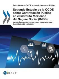 Estudios De La Ocde Sobre Gobernanza Publica Segundo Estudio De La Ocde Sobre Contratacion Publica En El Instituto Mexicano Del Seguro Social (imss)