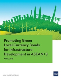 Promoting Green Local Currency Bonds For Infrastructure Development In Asean 3
