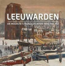 De mooiste stadsgezichten van Leeuwarden (Ned. editie)