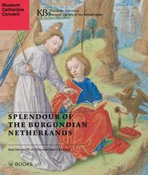 Splendour of the Burgundian Netherlands
